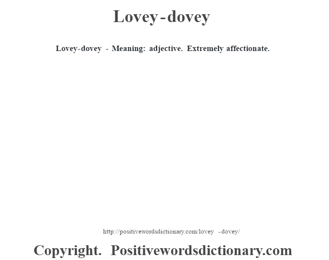 Lovey-dovey - Meaning: adjective. Extremely affectionate.