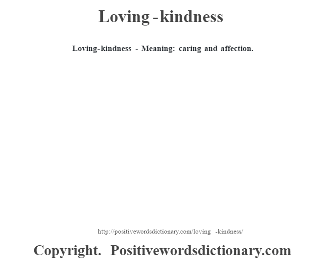 Loving-kindness - Meaning: caring and affection.