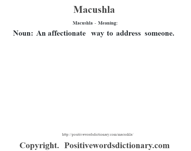Macushla - Meaning:   Noun: An affectionate way to address someone.