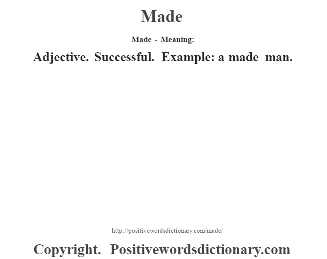 Made - Meaning:   Adjective. Successful. Example: a made man.