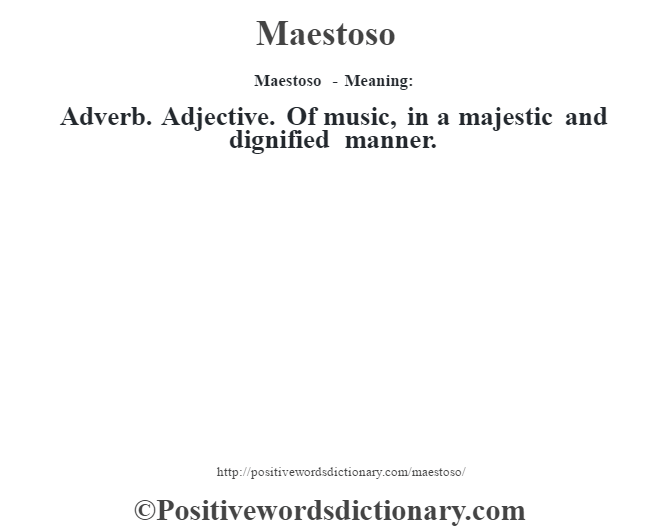 Maestoso - Meaning:   Adverb. Adjective. Of music, in a majestic and dignified manner.