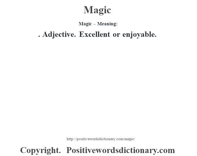 Magic - Meaning:   . Adjective. Excellent or enjoyable.