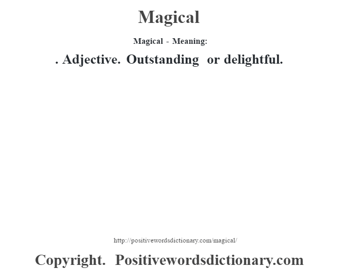 Magical - Meaning:  . Adjective. Outstanding or delightful.
