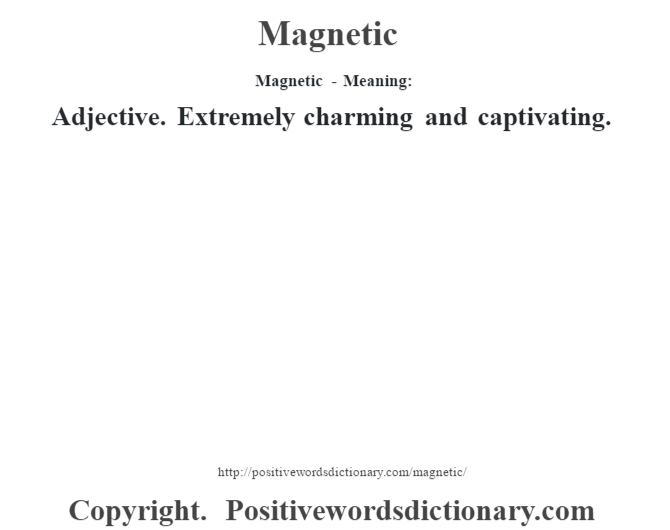 Magnetic - Meaning:   Adjective. Extremely charming and captivating.