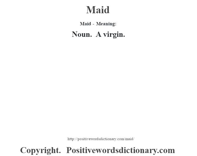 Maid - Meaning:   Noun. A virgin.