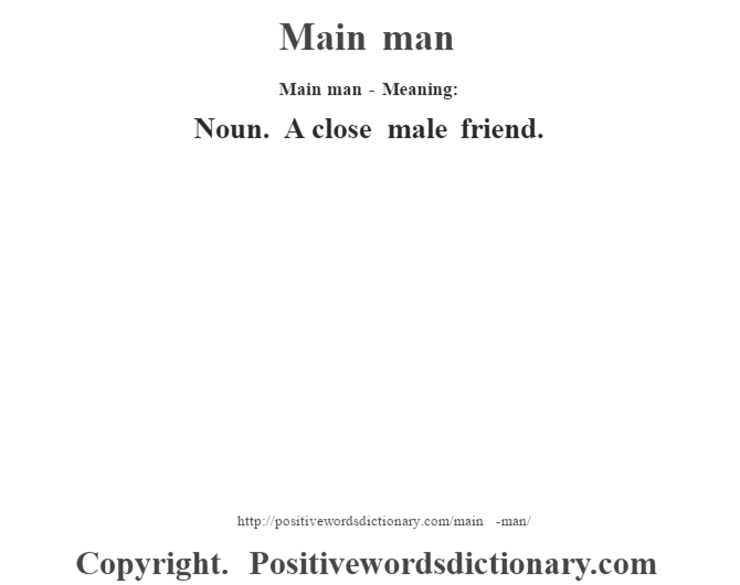 Main man - Meaning:   Noun. A close male friend.