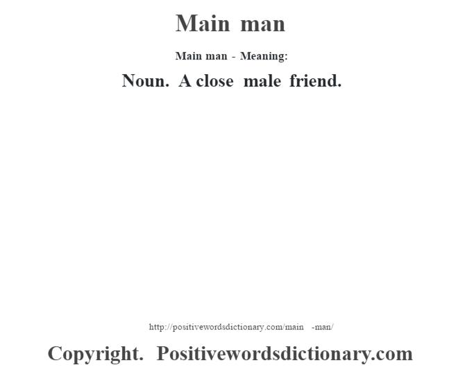 Main man - Meaning:   Noun. A close male friend.