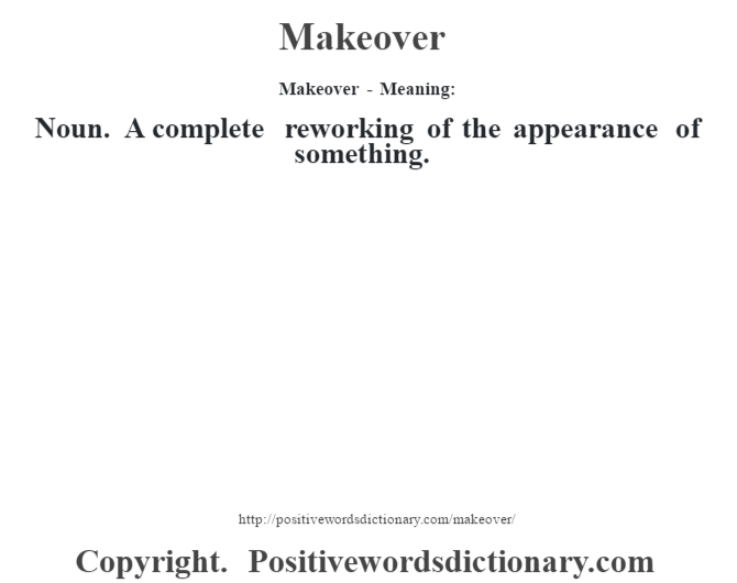 Makeover - Meaning:   Noun. A complete reworking of the appearance of something.