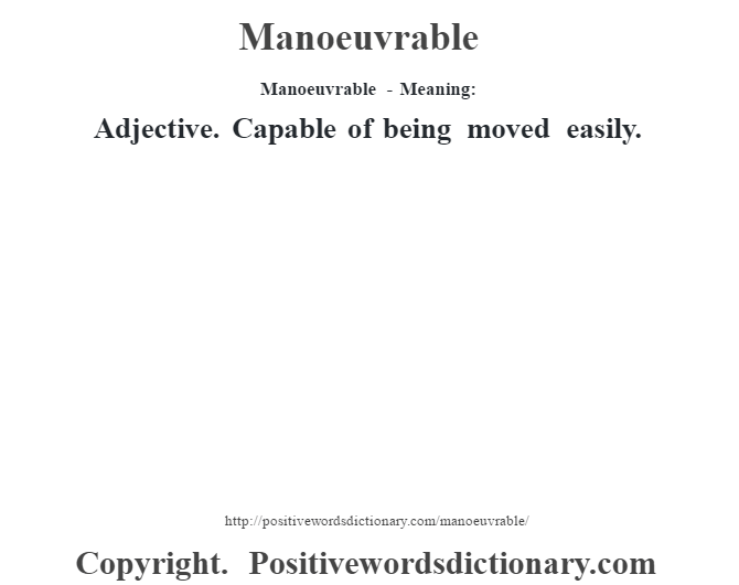 Manoeuvrable - Meaning:   Adjective. Capable of being moved easily.