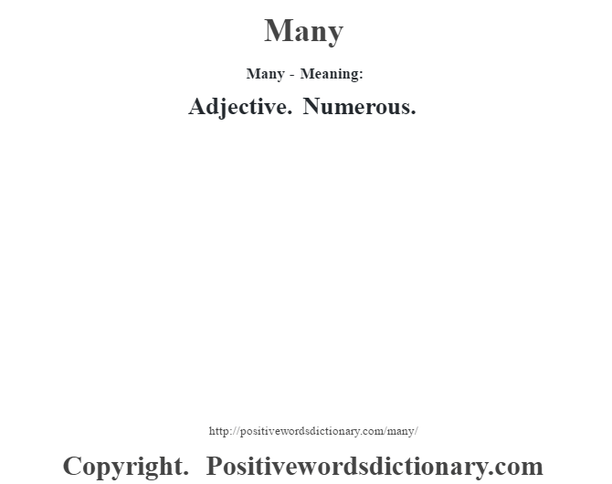 Many - Meaning:   Adjective. Numerous.