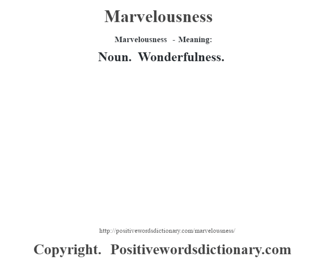 Marvelousness - Meaning:   Noun. Wonderfulness.