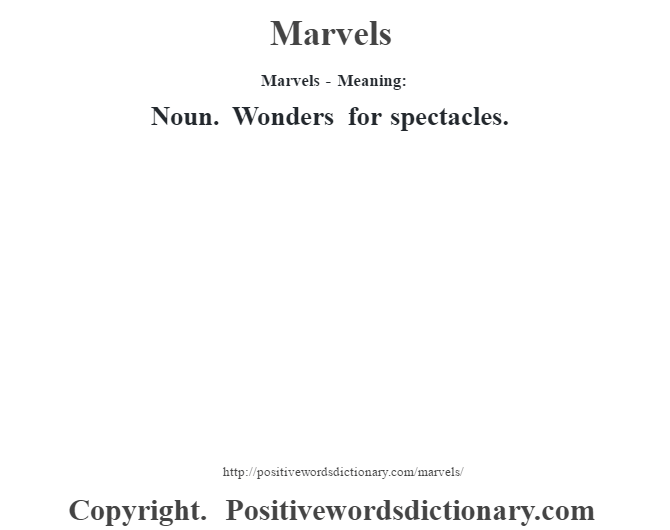 Marvels - Meaning:   Noun. Wonders for spectacles.