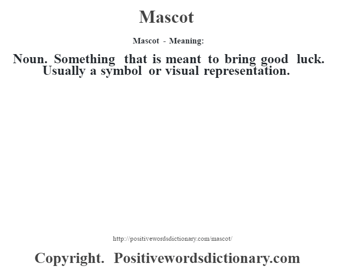 Mascot - Meaning:   Noun. Something that is meant to bring good luck. Usually a symbol or visual representation.