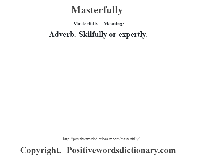 Masterfully - Meaning:   Adverb. Skilfully or expertly.