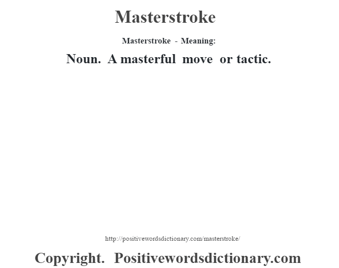 Masterstroke - Meaning:   Noun. A masterful move or tactic.