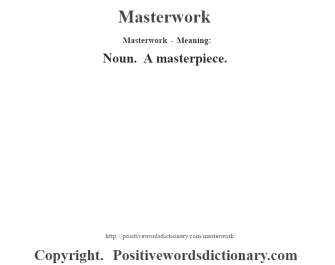 Masterwork - Meaning:   Noun. A masterpiece.