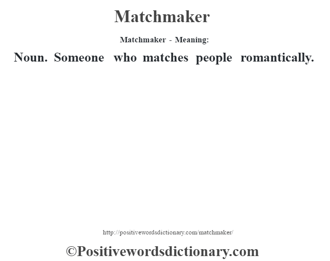 Matchmaker - Meaning:   Noun. Someone who matches people romantically.