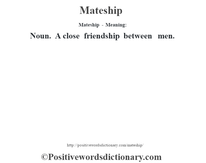 Mateship - Meaning:   Noun. A close friendship between men.