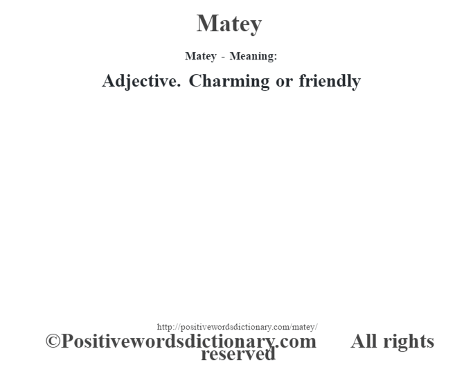 Matey - Meaning:   Adjective. Charming or friendly