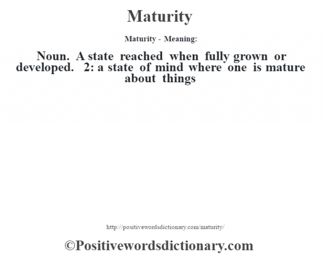 maturity essay definition No, you define your maturity, not your ageour experiences, more than anything, have the ability to shape our maturity the day you decide you want to do what you love for the rest of your life, whether that's at 20 or 40, you're maturing.