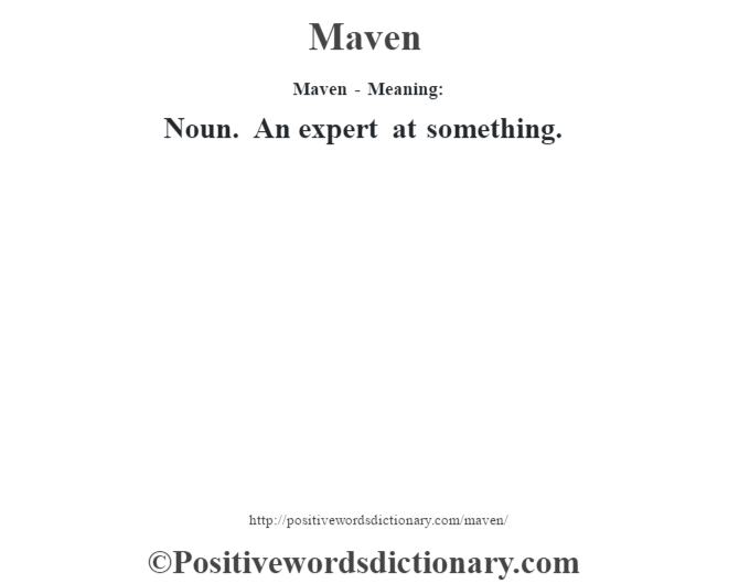 Maven - Meaning:   Noun. An expert at something.