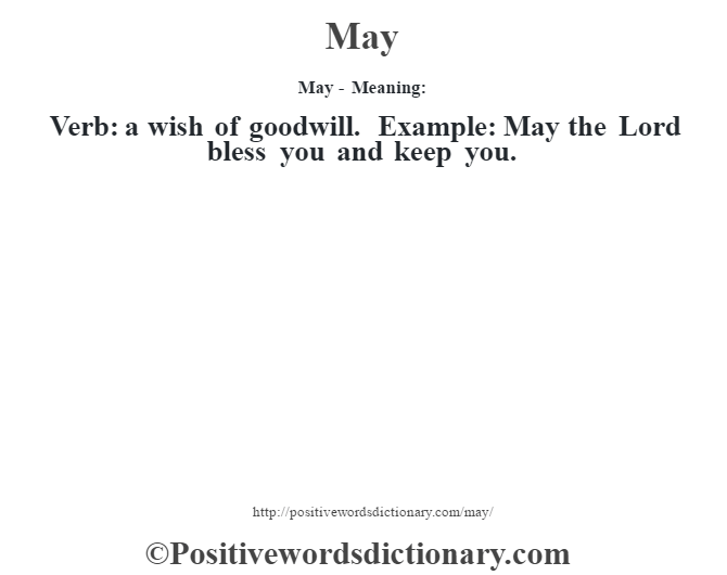 May - Meaning:   Verb: a wish of goodwill. Example: May the Lord bless you and keep you.