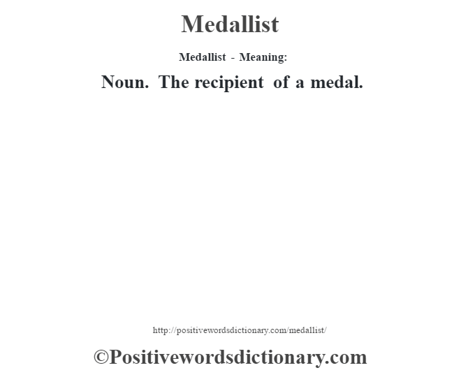 Medallist - Meaning:   Noun. The recipient of a medal.