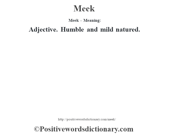 Meek - Meaning:   Adjective. Humble and mild natured.