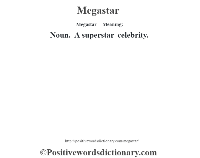 Megastar - Meaning:   Noun. A superstar celebrity.
