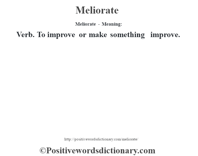 Meliorate - Meaning:   Verb. To improve or make something improve.