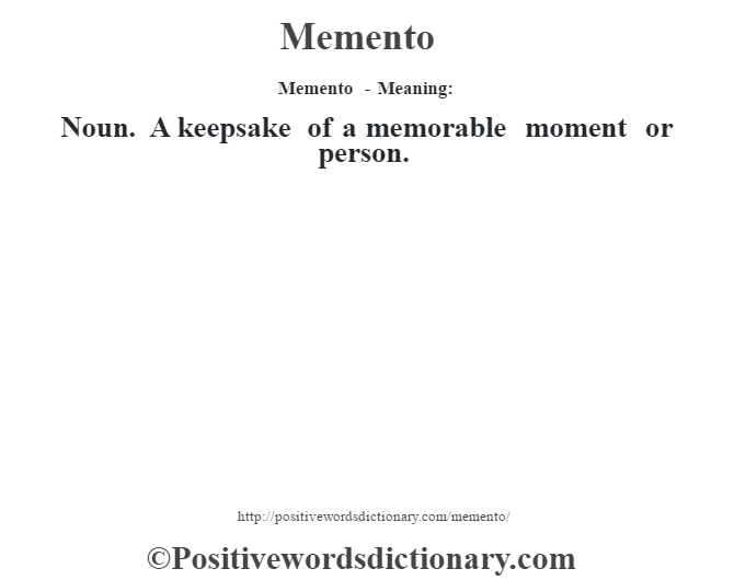 Memento - Meaning:   Noun. A keepsake of a memorable moment or person.