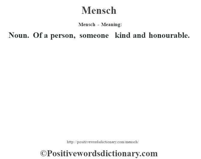 Mensch - Meaning:   Noun. Of a person, someone kind and honourable.