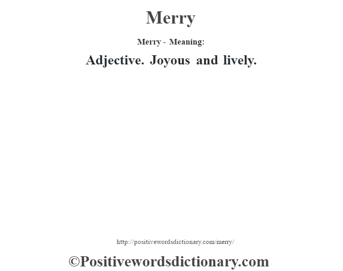 Merry - Meaning:   Adjective. Joyous and lively.