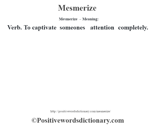 Mesmerize - Meaning:   Verb. To captivate someone's attention completely.