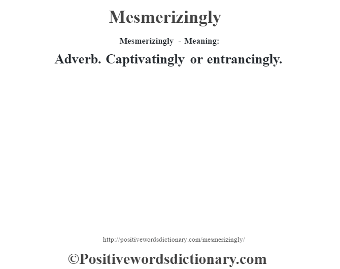 Mesmerizingly - Meaning:   Adverb. Captivatingly or entrancingly.