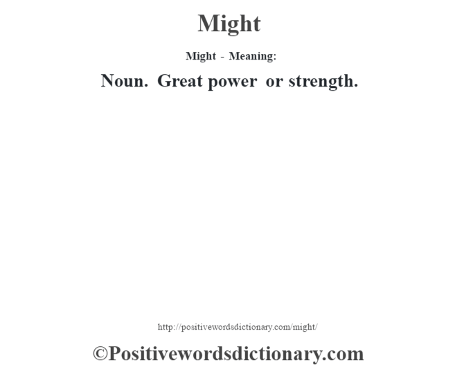 Might - Meaning:   Noun. Great power or strength.