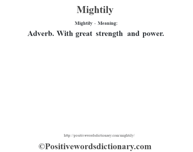 Mightily - Meaning:   Adverb. With great strength and power.