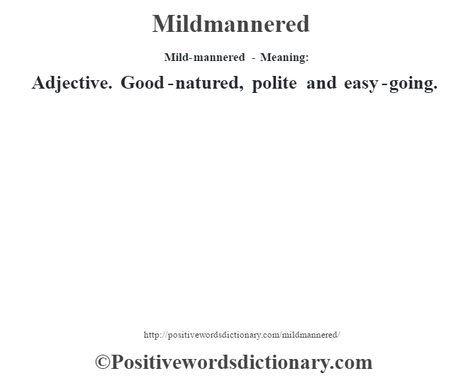 Mild-mannered - Meaning:   Adjective. Good-natured, polite and easy-going.