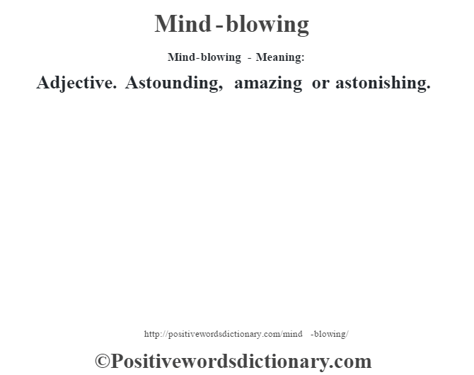 Mind-blowing - Meaning:   Adjective. Astounding, amazing or astonishing.