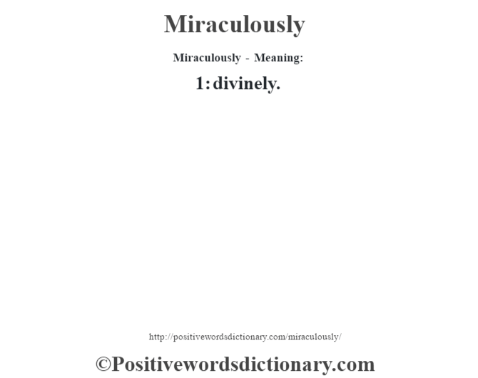 Miraculously - Meaning:   1: divinely.