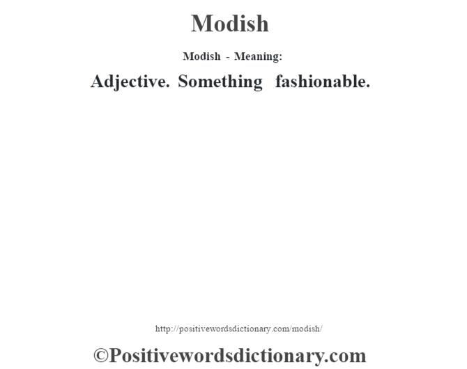 Modish - Meaning:   Adjective. Something fashionable.