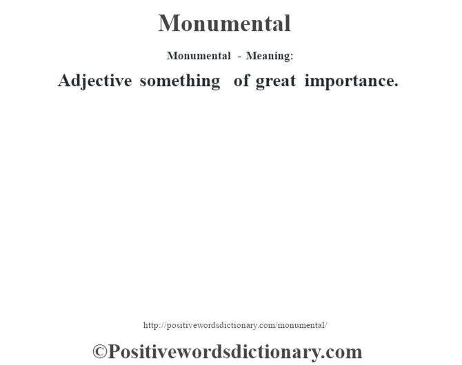 Monumental - Meaning:   Adjective something of great importance.