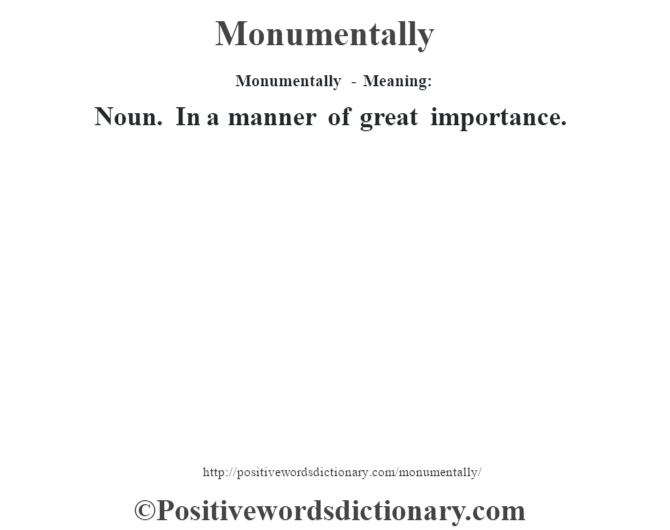 Monumentally - Meaning:   Noun. In a manner of great importance.