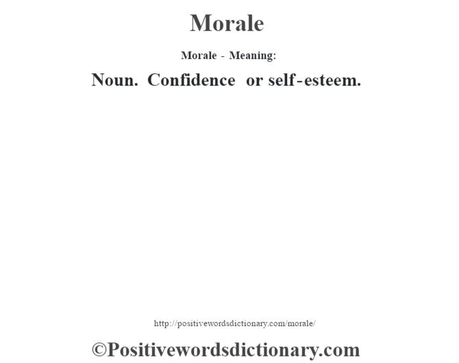Morale - Meaning:   Noun. Confidence or self-esteem.