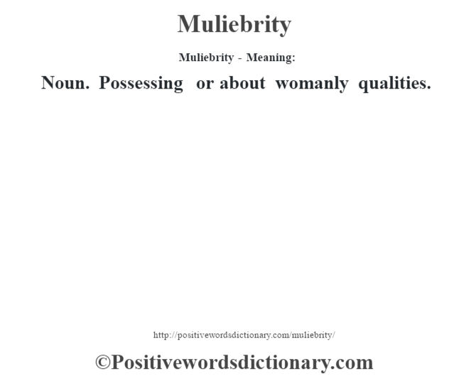 Muliebrity - Meaning:   Noun. Possessing or about womanly qualities.