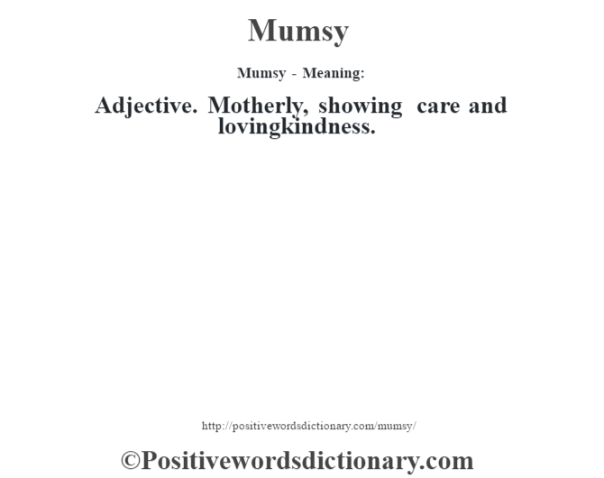 Mumsy - Meaning:   Adjective. Motherly, showing care and lovingkindness.