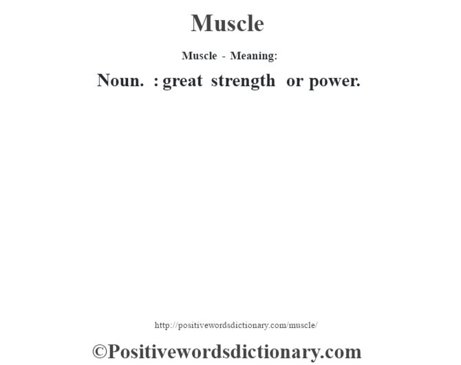Muscle - Meaning:   Noun. : great strength or power.