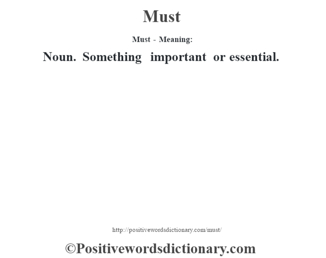 Must - Meaning:   Noun. Something important or essential.