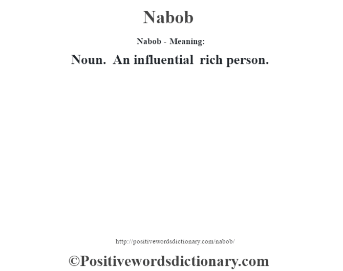 Nabob- Meaning: Noun. An influential rich person.