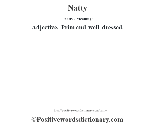 Natty- Meaning: Adjective. Prim and well-dressed.